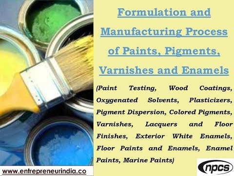 Formulation and Manufacturing Process of Paints, Pigments, Varnishes and Enamels
