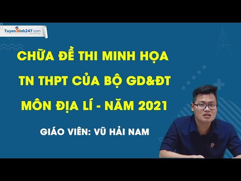 Chữa đề thi minh họa TN THPT của Bộ GD&ĐT môn Địa lí - Năm 2021 - Thầy Vũ Hải Nam