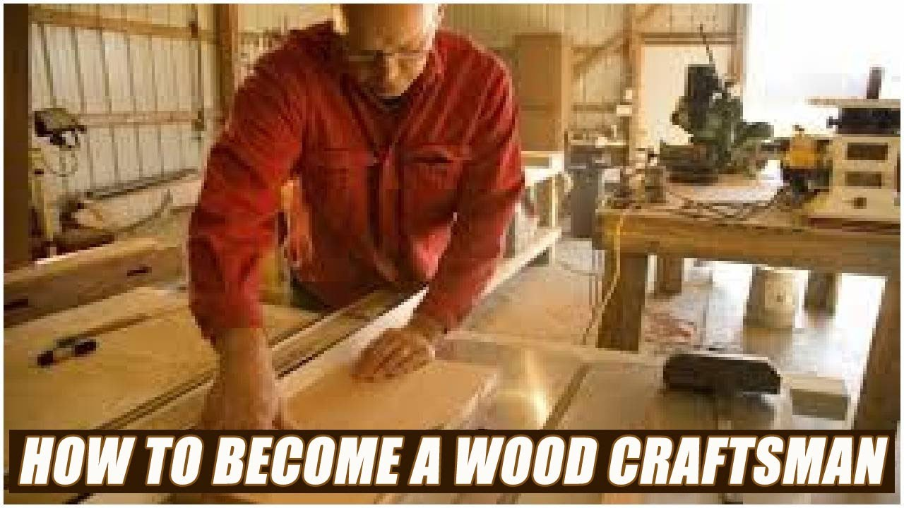 How To Become A Wood Craftsman Youtube