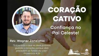 Coração Cativo - Confiança no Pai Celeste - Pr. Wagner Zanelatto