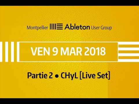 Montpellier Ableton User Group - 9 Mars 2018 (partie 2) - CHyL [Live Set]