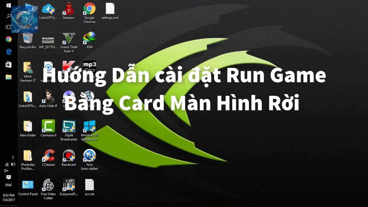 Hướng dẫn chạy game nặng bằng card màn hình rời