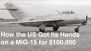 How the US Got it's Hands on a MiG-15 for $100,000