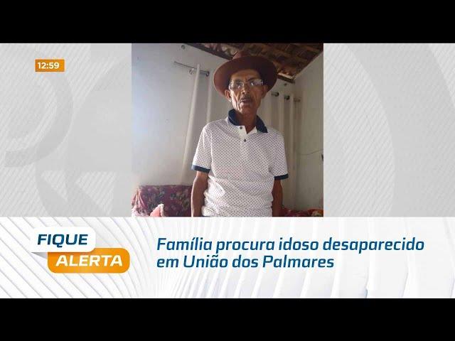 Apelo: Família procura idoso desaparecido em União dos Palmares