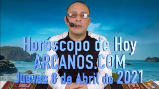 HOROSCOPO DE HOY de ARCANOS.COM - Jueves 8 de Abril de 2021