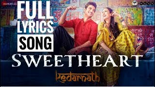 Sweetheart Full Song (Lyrics) | Kedarnath Movie Song | Sushant Singh | Sara Ali Khan
