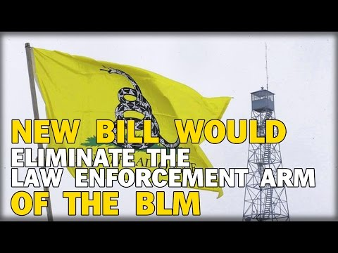 NEW BILL WOULD ELIMINATE THE LAW ENFORCEMENT ARM OF THE BLM