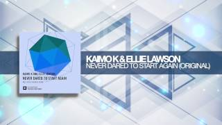 Kaimo K & Ellie Lawson - Never Dared To Start Again (Original Mix) Amsterdam Trance