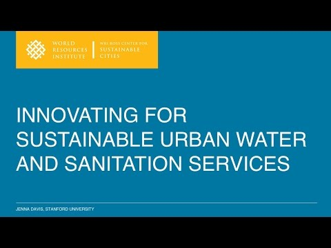 Innovating for Sustainable Urban Water and Sanitation Services - Jenna Davis