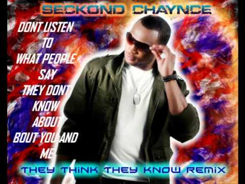 SECKOND CHAYNCE-THEY THINK THEY KNOW REMIX VIDEO