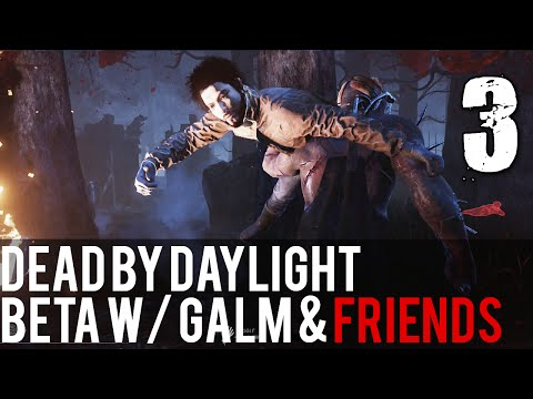 [3] Dead by Daylight Beta w/ GaLm and friends