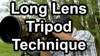 Long Lens Tripod Technique