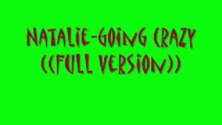 NATALIE-Goin Crazy Full Version