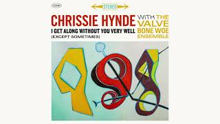 Chrissie Hynde - I Get Along Without You Very Well (Except Sometimes) (Official Audio)