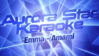 Emma - Amami (Aurora Star Karaoke)