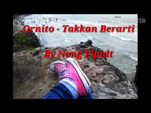 Ornito - Takkan Berarti Lirik By Nong Pipidt