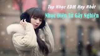 Top Nhạc EDM Hay Nhất 2017 - Nhạc Điện Tử Gây Nghiện #XTCM