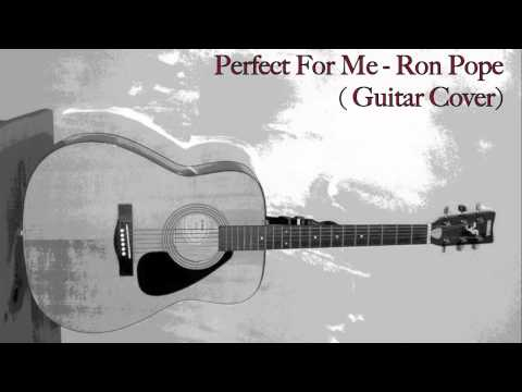 Ron Pope - Perfect For Me (Guitar Cover)