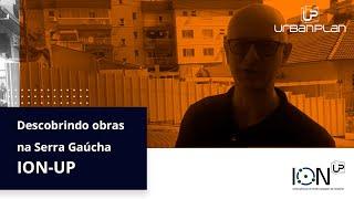 DESCOBRINDO OBRAS NA SERRA GAÚCHA COM O ION-UP #1