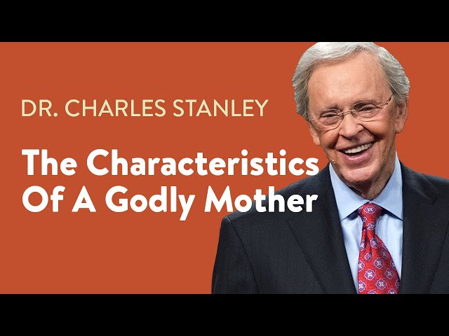 The Characteristics Of A Godly Mother – Dr. Charles Stanley
