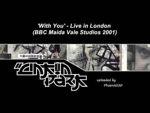 Linkin Park  With You London, BBC Maida Vale Studios 2001