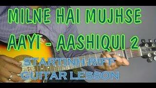 AASHIQUI 2- MILNE HAI MUJHSE AAYI LEAD LESSON- Arijit Singh- Guitar TAB Tutorial- STARTING RIFF