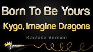 Kygo, Imagine Dragons - Born To Be Yours (Karaoke Version)