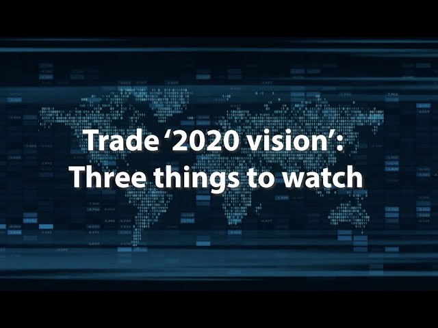 A Vision for Trade in 2020: Three Things to Watch