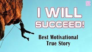 I Will Succeed -  Best Motivational Video | True Story