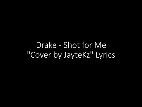 "Drake - Shot For Me ""Cover By JayteKz"" Lyrics"