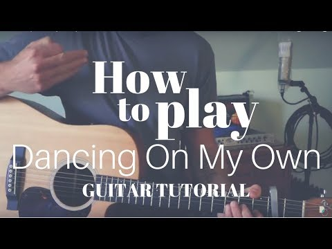 How To Play Dancing On My Own - Callum Scott Guitar Lesson Chords Tutorial