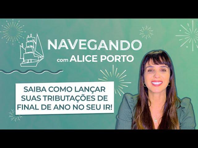Saiba como lançar suas tributações de final de ano no seu IR com Alice Porto