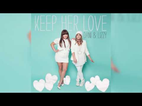 Dani and Lizzy - Keep Her Love - Official Audio
