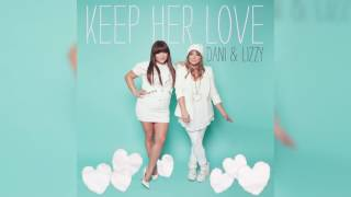 Dani And Lizzy Keep Her Love Official Audio