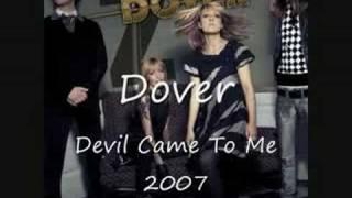 Dover - Devil Came To Me 2007