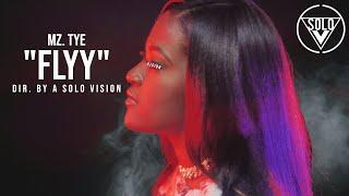 "Mz. Tye - ""Flyy"" (Official Video) | Dir. By @aSoloVision"
