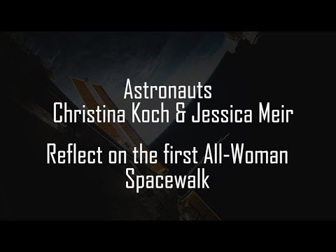 Astronauts Christina Koch and Jessica Meir reflect on the first All Woman Spacewalk MP4