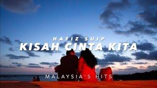 (LIRIK) KISAH CINTA KITA - HAFIZ SUIP