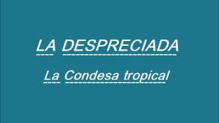 LA DESPRECIADA - LA CONDESA TROPICAL