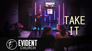 I'm Done : Take It | Evident Church | Pastor Eric Baker