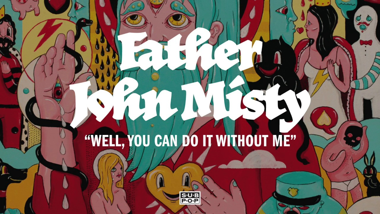father-john-misty-well-you-can-do-it-without-me-sub-pop