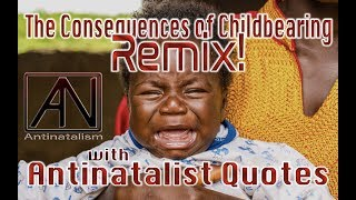 The Consequences of Childbearing Remix With Antinatalist Quotes