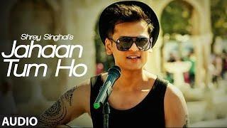 #ShreySinghal#Song Jahaan Tum Ho Lyrics - Shrey Singhal New Song - LyricsTED