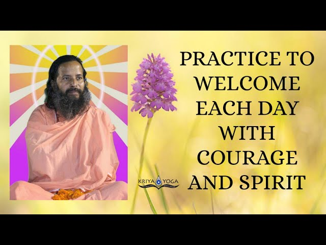 Practice to Welcome Each Day with Courage and Spirit