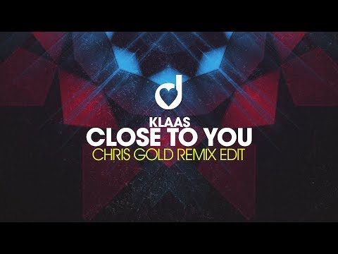 Klaas - Close To You (Chris Gold Remix Edit)