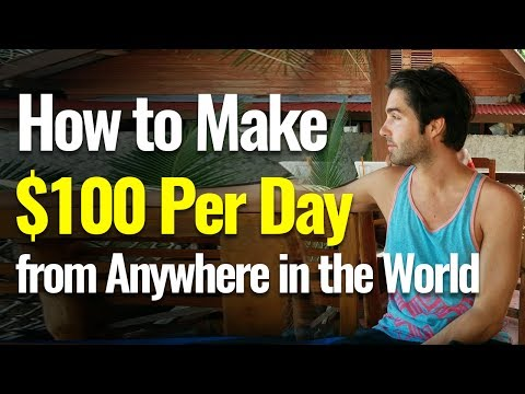 How to Make $100/Day from Anywhere in the World!!