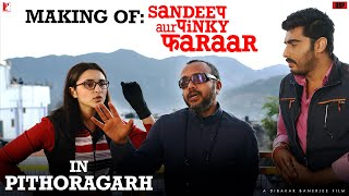 Making | Pithoragarh | Sandeep Aur Pinky Faraar | Arjun Kapoor, Parineeti Chopra | Dibakar Banerjee
