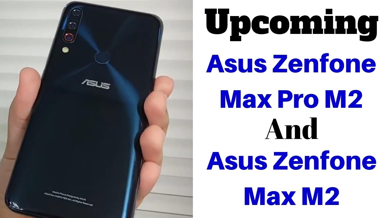 Asus Zenfone Max Pro M2 With Triple Rear Camera Sensors To Launch