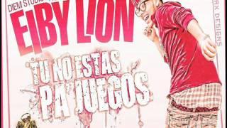 Eiby Lion - Tu No Estas Pa´ Juegos (Prod. By Diem Studios, 2012)