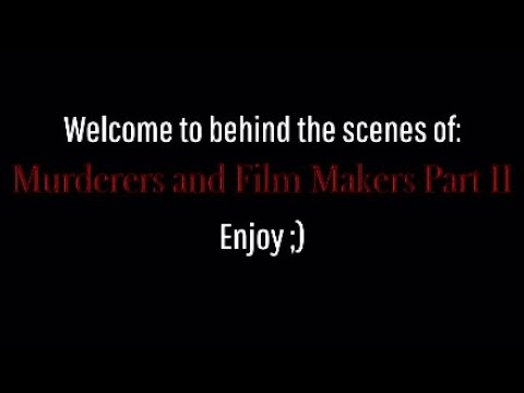 Behind the scenes of Murderers and Film Makers Part II